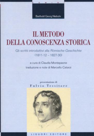 Il metodo della conoscenza storica. Gli scritti introduttivi alla «Romische Geschichte» (1811-12 - 1827-30) - Barthold Georg Niebuhr |