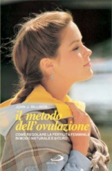 Il metodo dell'ovulazione. Come regolare la fertilità femminile - John J. Billings | Rochesterscifianimecon.com