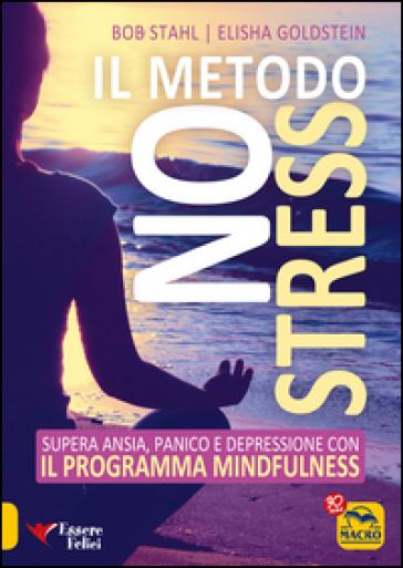 Il metodo no stress. Supera ansia, panico e depressione con il programma mindfulness - Bob Stahl | Rochesterscifianimecon.com