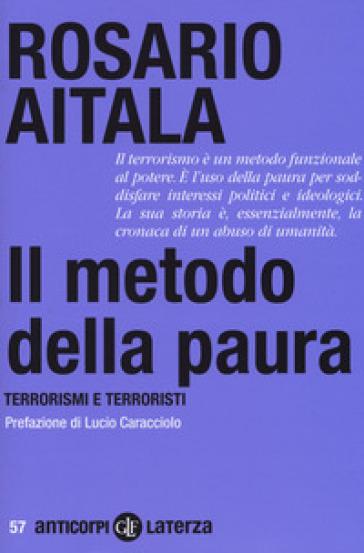 Il metodo della paura. Terrorismi e terroristi - Rosario Aitala | Rochesterscifianimecon.com