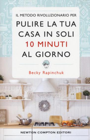 Il metodo rivoluzionario per pulire la tua casa in soli 10 minuti al giorno - Becky Rapinchuck | Thecosgala.com