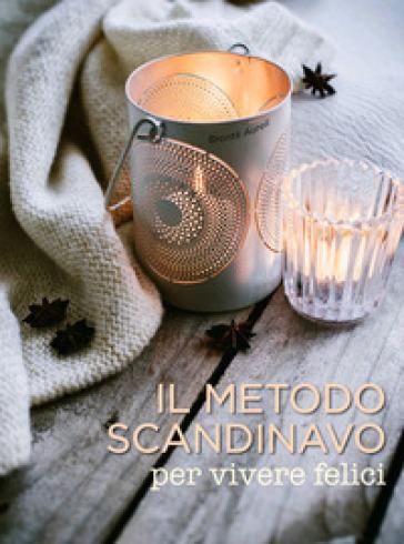 Il metodo scandinavo per vivere felici - Aurell Bronte   Rochesterscifianimecon.com