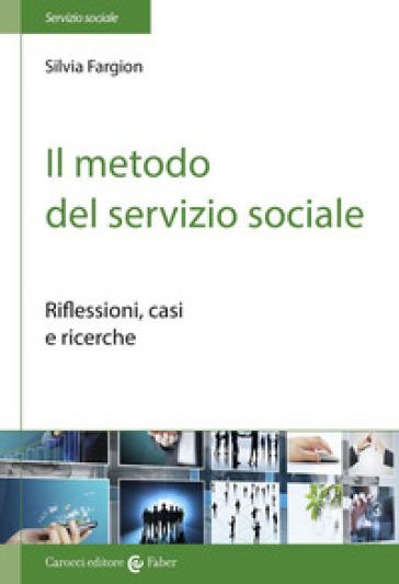 Il metodo nel servizio sociale. Analisi dei casi e ricerche - Silvia Fargion   Rochesterscifianimecon.com