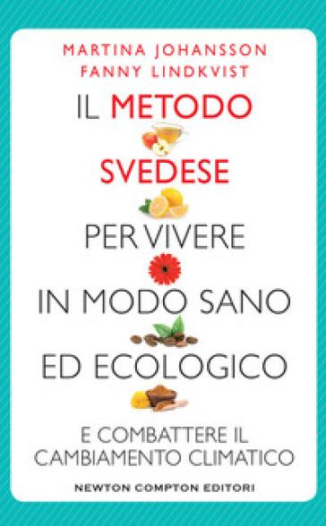 Il metodo svedese per vivere in modo sano ed ecologico e combattere il cambiamento climatico - Martina Johansson |