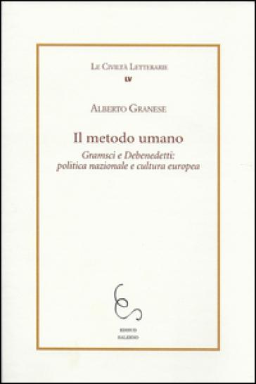 Il metodo umano. Gramsci e Debenedetti: politica nazionale e cultura europea - Alberto Granese  