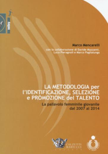 La metodologia per l'identificazione, selezione e promozione del talento. La pallavolo femminile giovanile dal 2007 al 2014 - Marco Mencarelli pdf epub