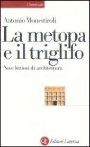 La metopa e il triglifo. Nove lezioni di architettura - Antonio Monestiroli | Thecosgala.com
