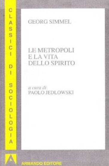 Le metropoli e la vita dello spirito - Georg Simmel | Jonathanterrington.com