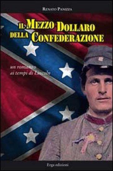 Il mezzo dollaro della Confederazione. Un racconto dei tempi di Lincoln - Renato Panizza  