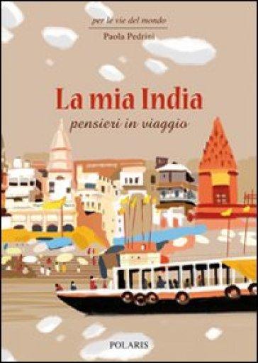 La mia India. Pensieri in viaggio - Paola Pedrini |