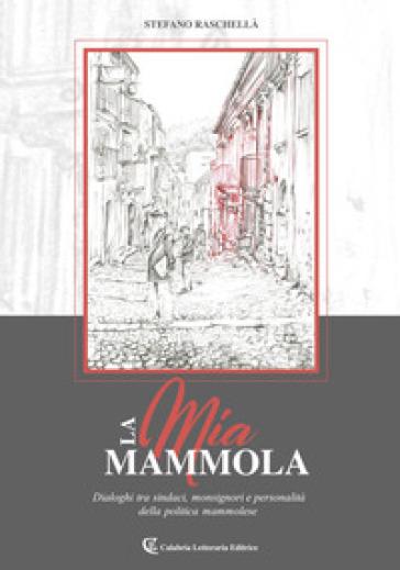 La mia Mammola. Dialoghi tra sindaci, monsignori e personalità della politica mammolese - Stefano Raschellà | Kritjur.org