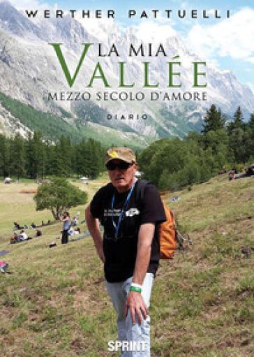 La mia Vallée. Mezzo secolo d'amore - Werther Pattuelli pdf epub