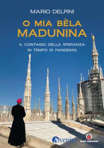O mia bèla Madunina. Il coraggio della speranza in tempo di pandemia - Mario Delpini pdf epub