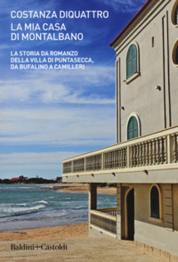 La mia casa di Montalbano. La storia da romanzo della villa di Puntasecca, da Bufalino a Camilleri - Costanza DiQuattro pdf epub