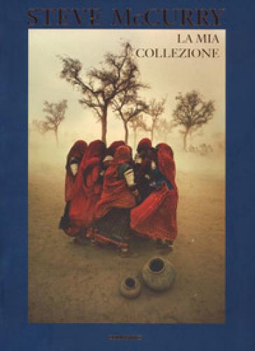 La mia collezione. Ediz. a colori - Steve McCurry  