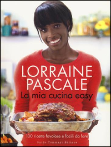 La mia cucina easy. 100 ricette favolose e facili da fare - Lorraine Pascale | Rochesterscifianimecon.com