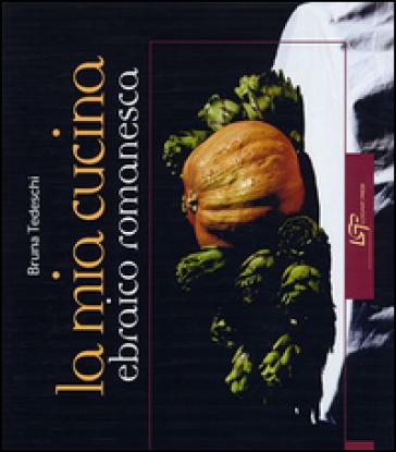 La mia cucina ebraica romanesca bruna tedeschi libro for Cucina giudaico romanesca