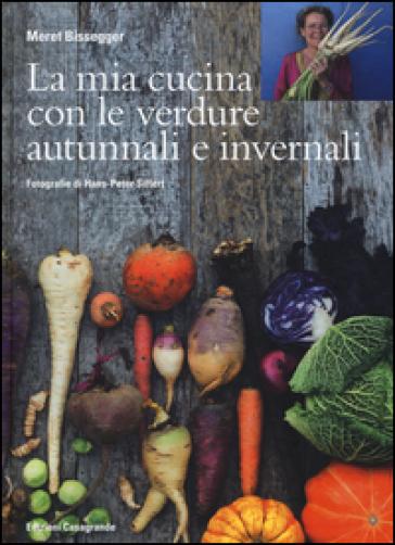 La mia cucina con le verdure autunnali e invernali - Meret Bissegger   Rochesterscifianimecon.com