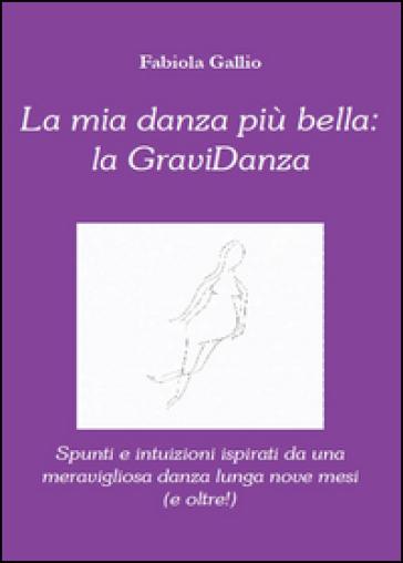 La mia danza più bella: la gravidanza - Fabiola Gallio  