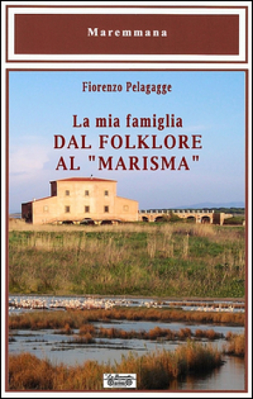 La mia famiglia dal folklore al «marisma» - Fiorenzo Pelagagge |