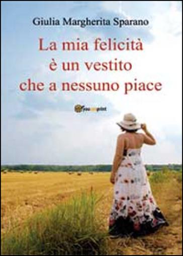La mia felicità è un vestito che a nessuno piace - Giulia M. Sparano | Kritjur.org