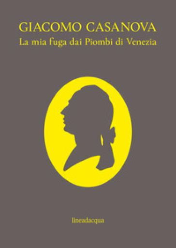 La mia fuga dai Piombi di Venezia - Giovanni Giacomo Casanova pdf epub