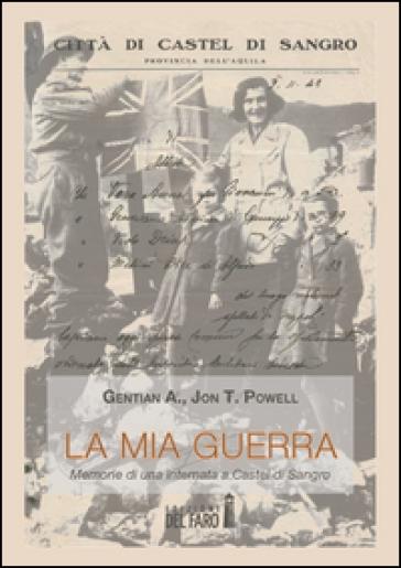 La mia guerra. Memorie di una internata a Castel di Sandro - Gentain A. Powell |