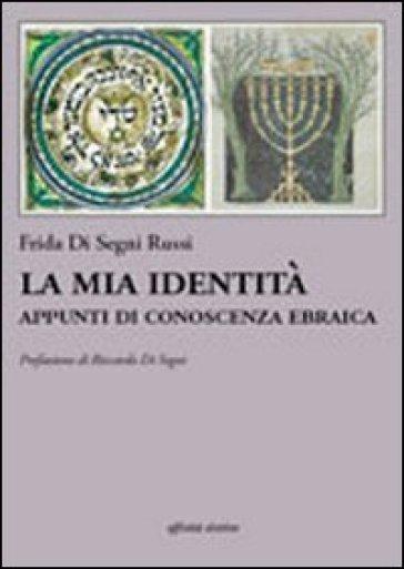 La mia identità. Appunti di conoscenza ebraica - Frida Di Segni Russi  