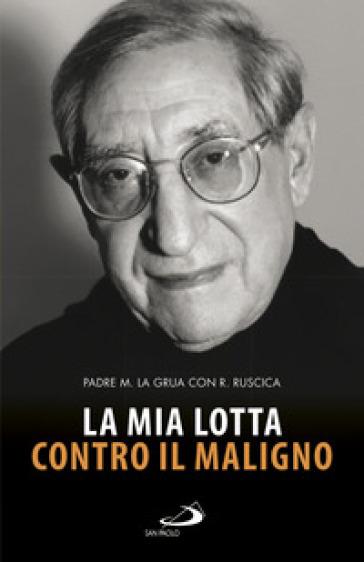 La mia lotta contro il maligno. Vita di padre Matteo La Grua - Roberta Ruscica pdf epub