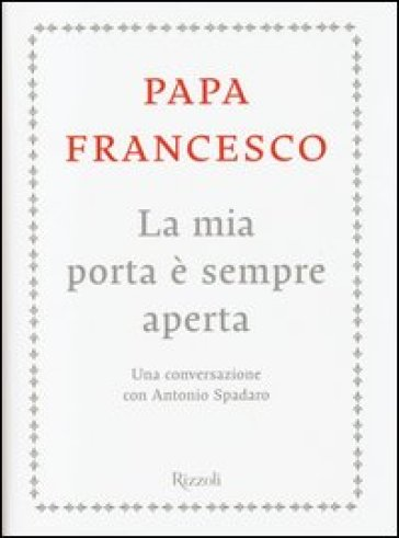 La mia porta è sempre aperta. Una conversazione con Antonio Spadaro - Papa Francesco (Jorge Mario Bergoglio)   Jonathanterrington.com