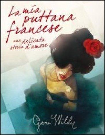 La mia puttana francese. Una delicata storia d'amore - Gene Wilder | Kritjur.org