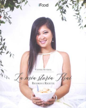 La mia storia thai. Ricordi e ricette - Vatinee Suvimol   Thecosgala.com