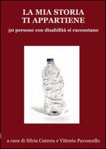 La mia storia ti appartiene. 50 persone con disabilità si raccontano - S. Cutrera |