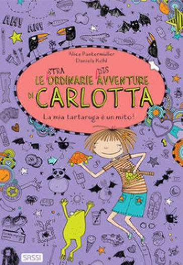La mia tartaruga è un mito! Le (stra)ordinarie (dis)avventure di Carlotta - Pantermuller Alice   Thecosgala.com