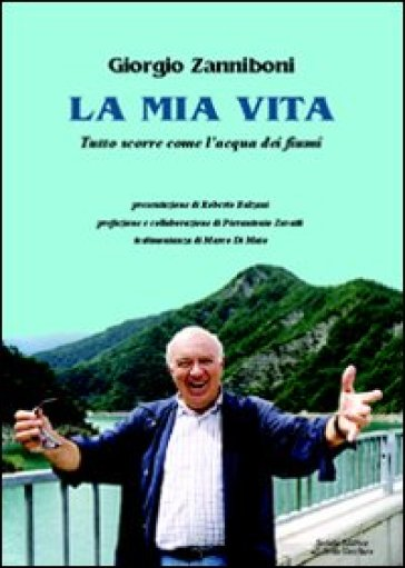 La mia vita. Tutto scorre come l'acqua dei fiumi - Giorgio Zanniboni | Kritjur.org