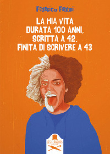 La mia vita durata 100 anni, scritta a 42, finita di scrivere a 43 - Federico  Fabbri - Libro - Mondadori Store