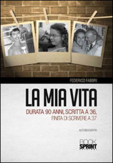 La mia vita durata 90 anni, scritta a 36, finita di scrivere a 37 - Federico Fabbri   Kritjur.org