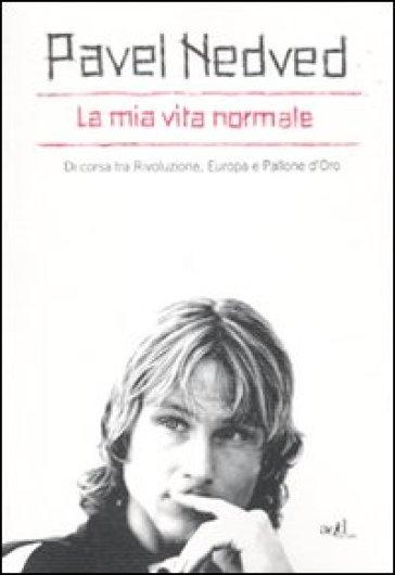 La mia vita normale. Di corsa tra rivoluzione, Europa e Pallone d'oro - Pavel Nedved | Thecosgala.com