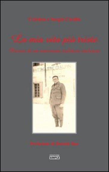 La mia vita più triste. Diario di un itinerario militare italiano - Sergio Cicalla  