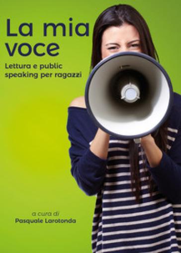 La mia voce. Lettura e public speaking per ragazzi - P. Larotonda |