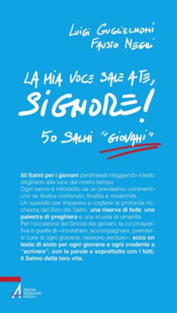 La mia voce sale a te, Signore! 50 salmi «giovani» - Luigi Guglielmoni | Kritjur.org