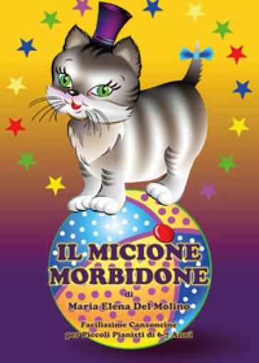 Il micione morbidone. Facilissime canzoncine per piccoli pianisti di 6-7 anni - Maria Elena Del Molino | Jonathanterrington.com