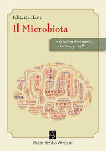 Il microbiota e le interazioni mente, intestino cervello - Fabio Gambetti  