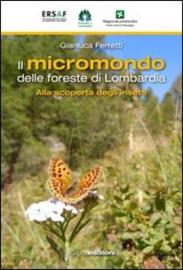 Il micromondo delle foreste di Lombardia. Alla scoperta degli insetti - Gianluca Ferretti   Rochesterscifianimecon.com