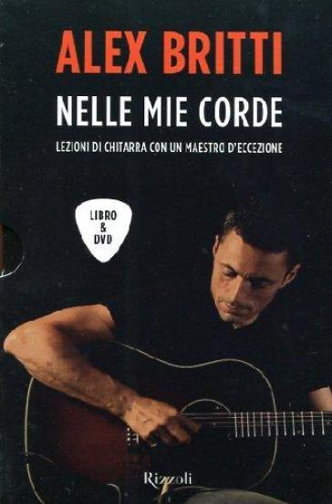 Nelle mie corde. Lezioni di chitarra con un maestro d'eccezione. Con DVD - Alex Britti   Thecosgala.com