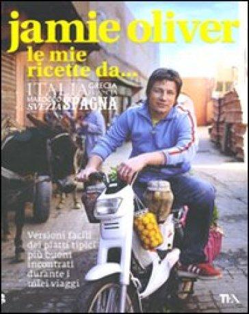 Le mie ricette da... Italia, Grecia, Francia, Marocco, Svezia, Spagna - Jamie Oliver | Thecosgala.com