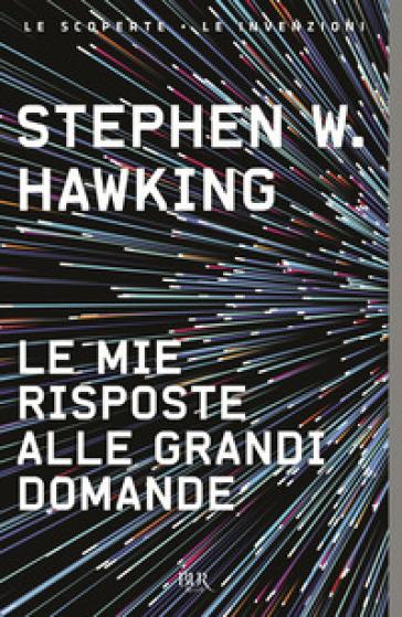 Le mie risposte alle grandi domande - Stephen Hawking |