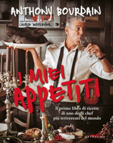 I miei appetiti. Ediz. illustrata - Anthony Bourdain |