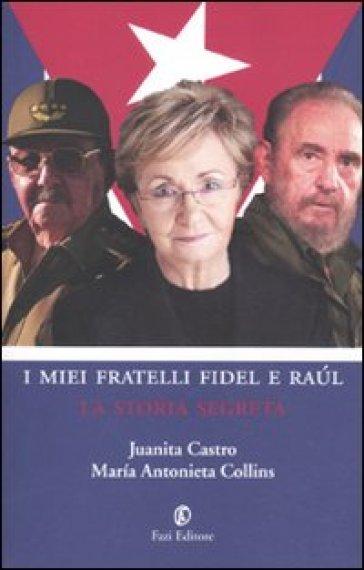 I miei fratelli Fidel e Raul. La storia segreta - M. Antonieta Collins   Rochesterscifianimecon.com