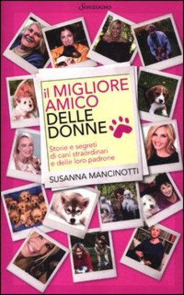 Il migliore amico delle donne. Storie e segreti di cani straordinari e delle loro padrone - Susanna Mancinotti | Thecosgala.com